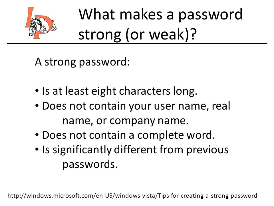 http://windows.microsoft.com/en-US/windows-vista/Tips-for-creating-a-strong-password A strong password: Is at least eight characters long.