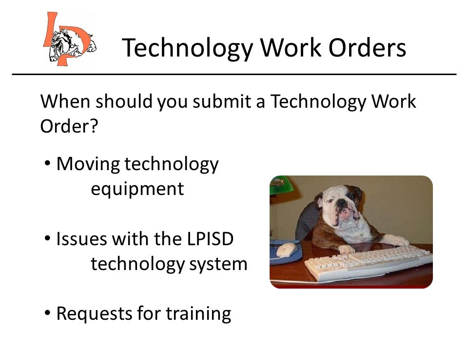Technology Work Orders When should you submit a Technology Work Order.
