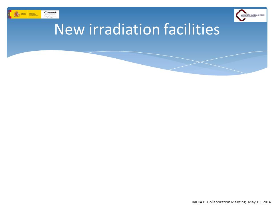 RaDIATE Collaboration Meeting. May 19, 2014 New irradiation facilities