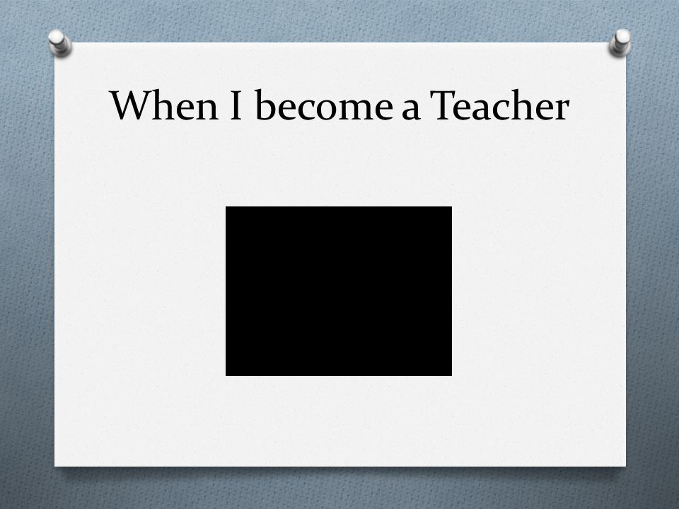 When I become a Teacher