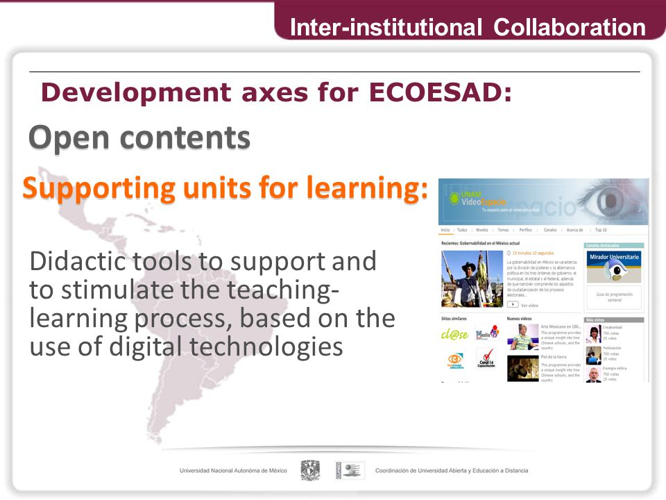 Development axes for ECOESAD: Inter-institutional Collaboration Didactic tools to support and to stimulate the teaching- learning process, based on the use of digital technologies Supporting units for learning: Open contents