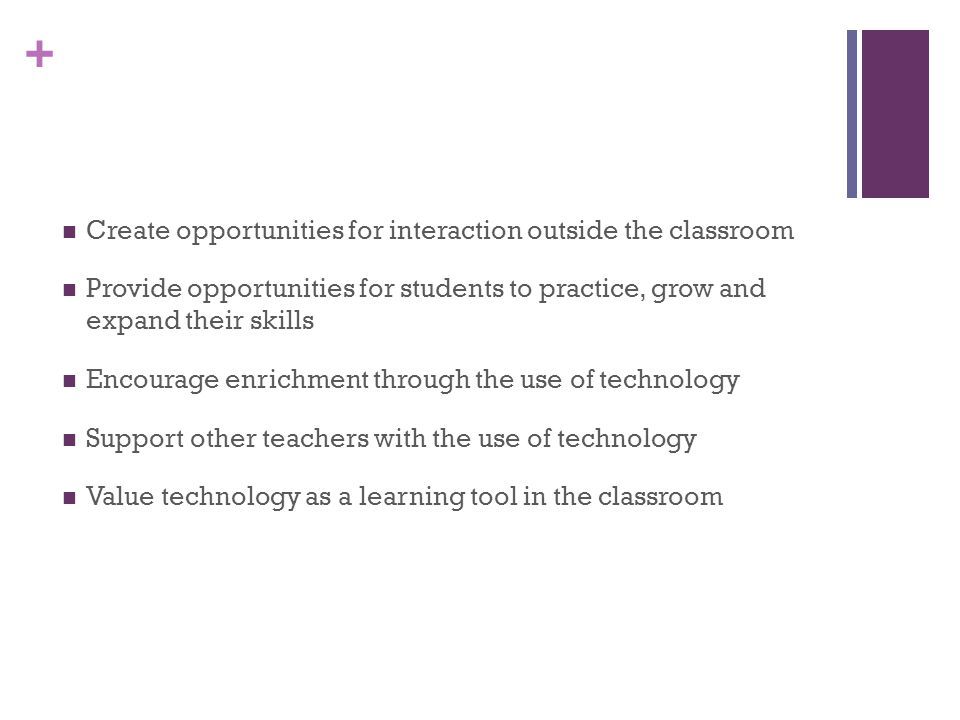 + Create opportunities for interaction outside the classroom Provide opportunities for students to practice, grow and expand their skills Encourage en
