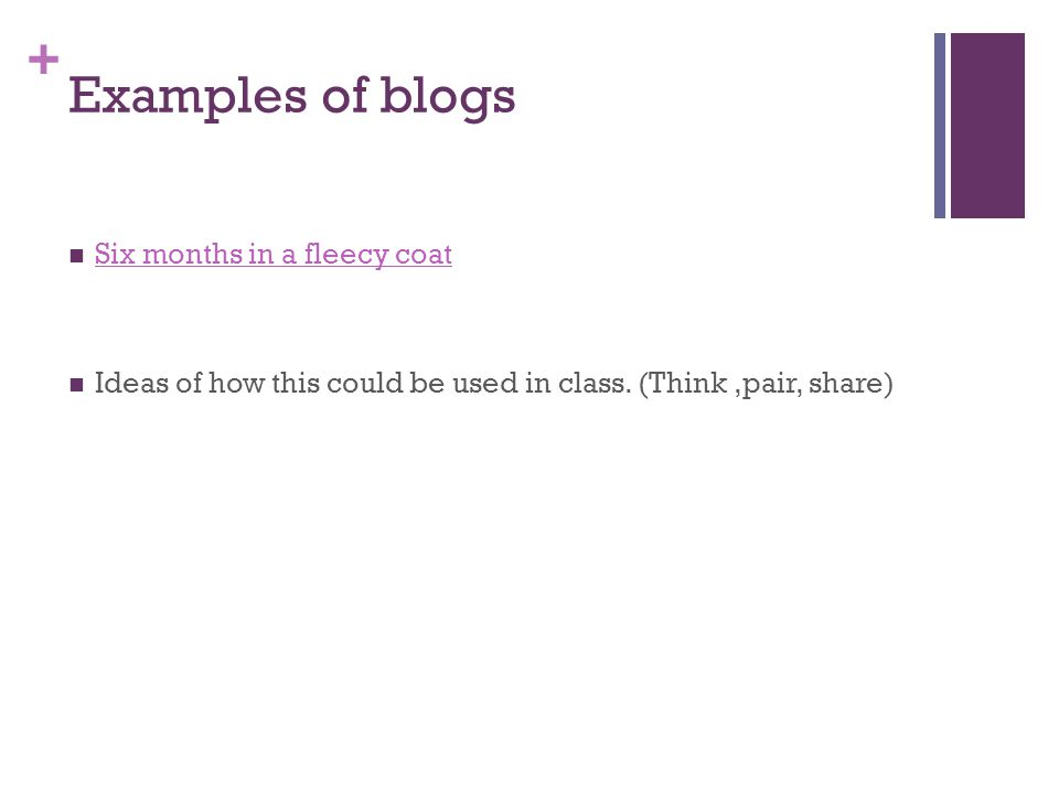 + Examples of blogs Six months in a fleecy coat Ideas of how this could be used in class. (Think,pair, share)