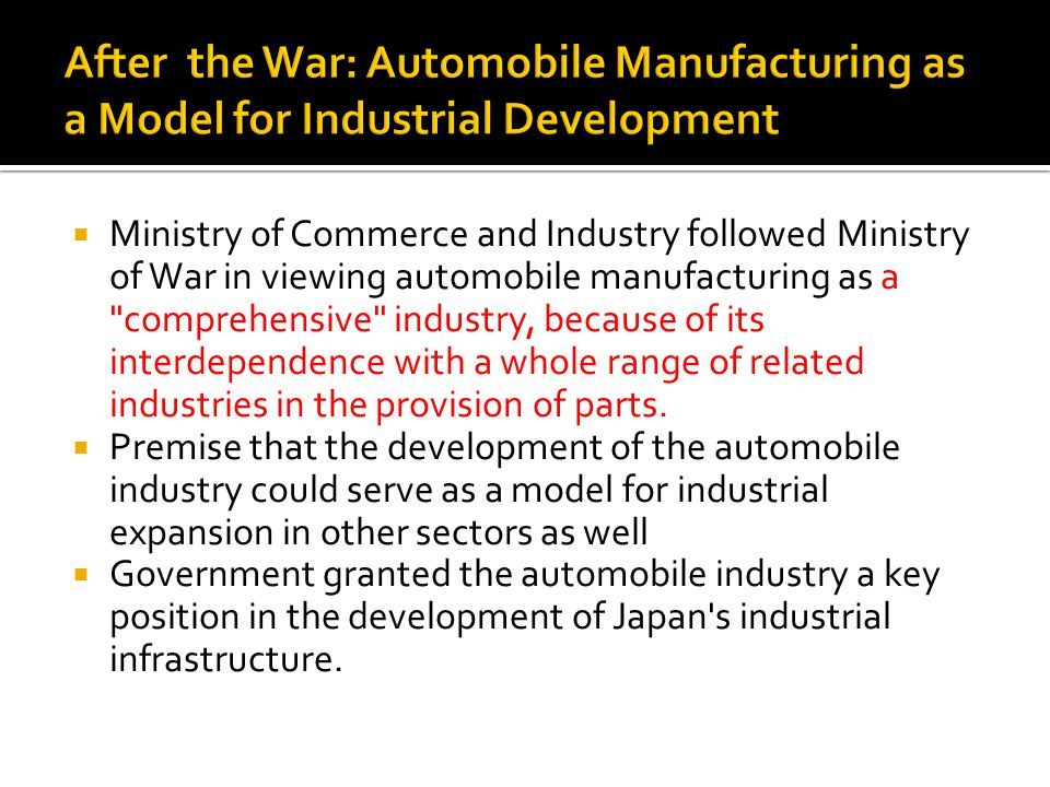 Ministry of Commerce and Industry followed Ministry of War in viewing automobile manufacturing as a comprehensive industry, because of its interdependence with a whole range of related industries in the provision of parts.