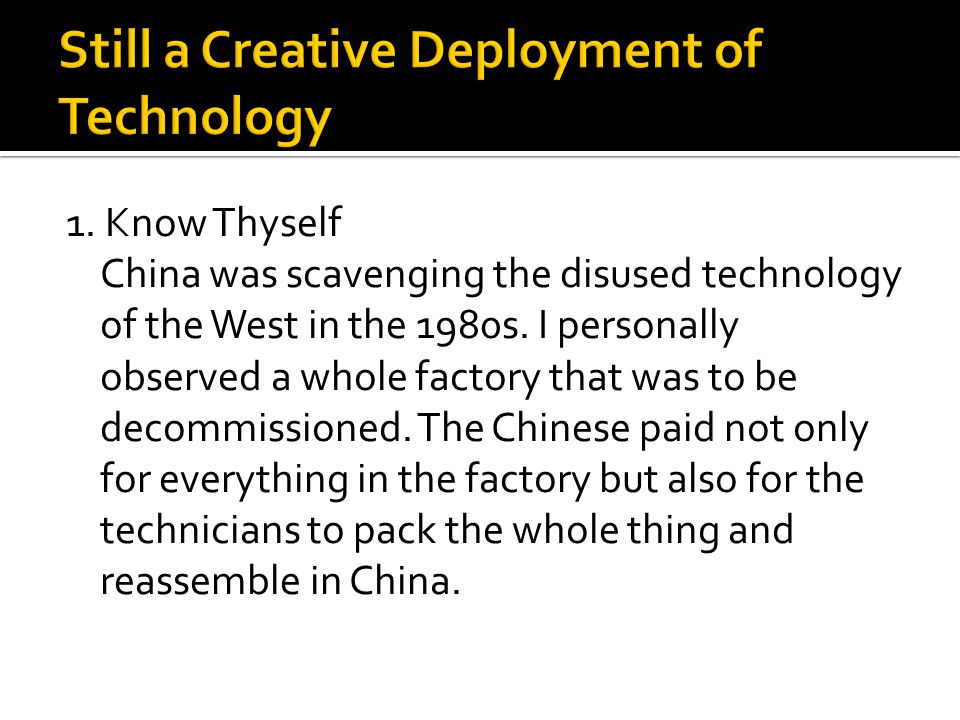 1. Know Thyself China was scavenging the disused technology of the West in the 1980s.
