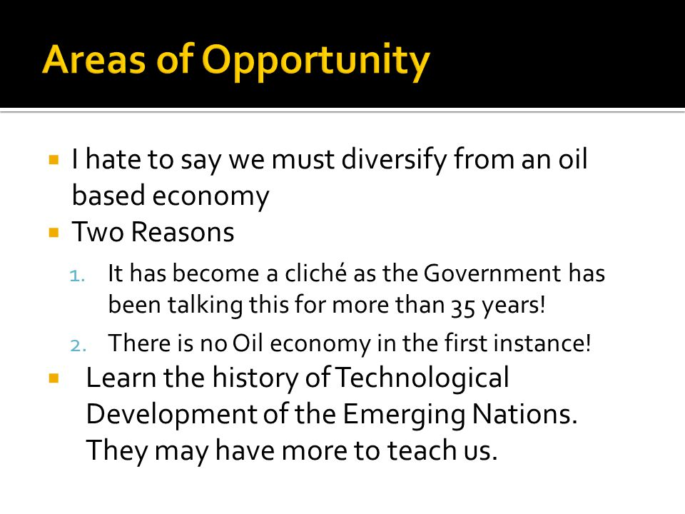 I hate to say we must diversify from an oil based economy Two Reasons 1.