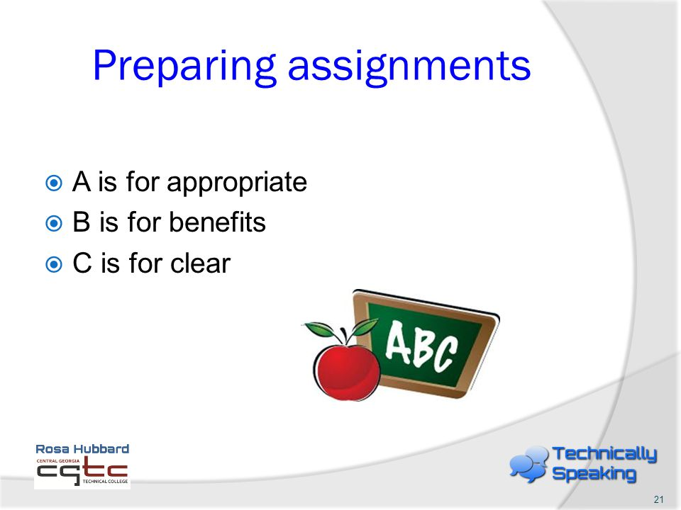Preparing assignments A is for appropriate B is for benefits C is for clear 21
