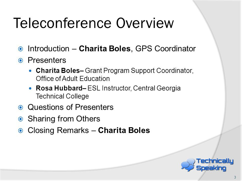 Teleconference Overview Introduction – Charita Boles, GPS Coordinator Presenters Charita Boles– Grant Program Support Coordinator, Office of Adult Education Rosa Hubbard– ESL Instructor, Central Georgia Technical College Questions of Presenters Sharing from Others Closing Remarks – Charita Boles 3