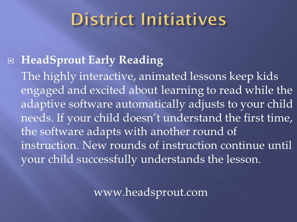 HeadSprout Early Reading The highly interactive, animated lessons keep kids engaged and excited about learning to read while the adaptive software automatically adjusts to your child needs.