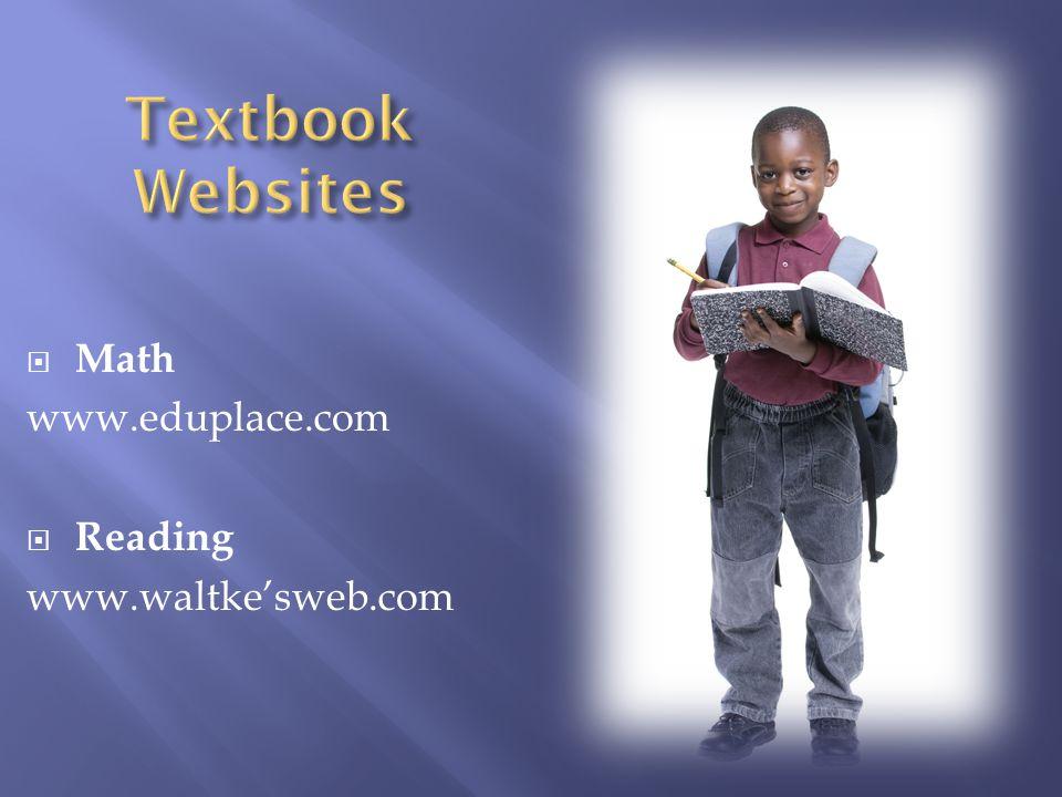 Math www.eduplace.com Reading www.waltkesweb.com
