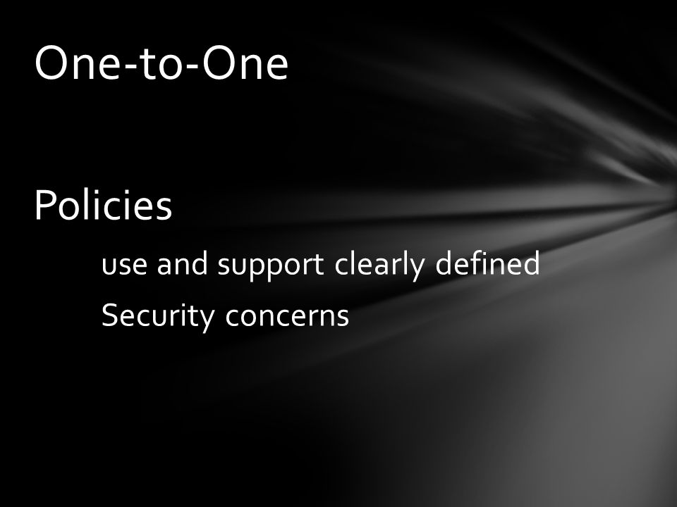 Policies use and support clearly defined Security concerns One-to-One