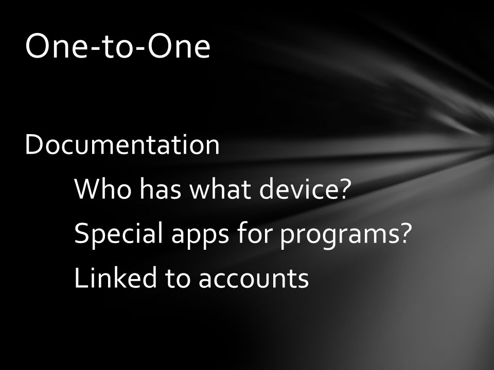 Documentation Who has what device Special apps for programs Linked to accounts One-to-One