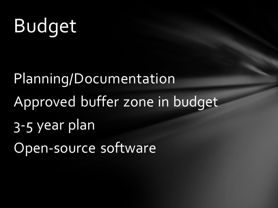 Planning/Documentation Approved buffer zone in budget 3-5 year plan Open-source software Budget