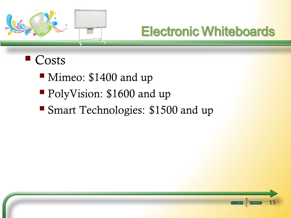 15 Costs Mimeo: $1400 and up PolyVision: $1600 and up Smart Technologies: $1500 and up