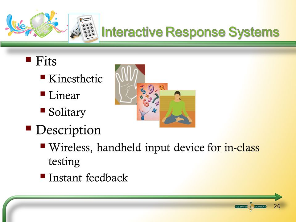 26 Fits Kinesthetic Linear Solitary Description Wireless, handheld input device for in-class testing Instant feedback
