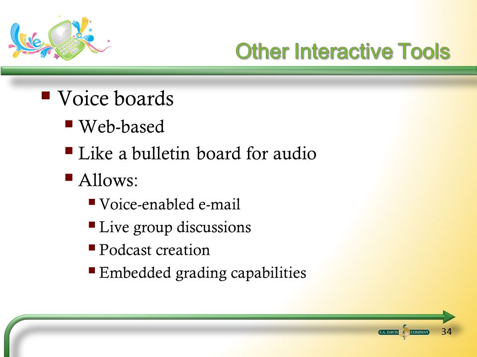 34 Voice boards Web-based Like a bulletin board for audio Allows: Voice-enabled e-mail Live group discussions Podcast creation Embedded grading capabilities