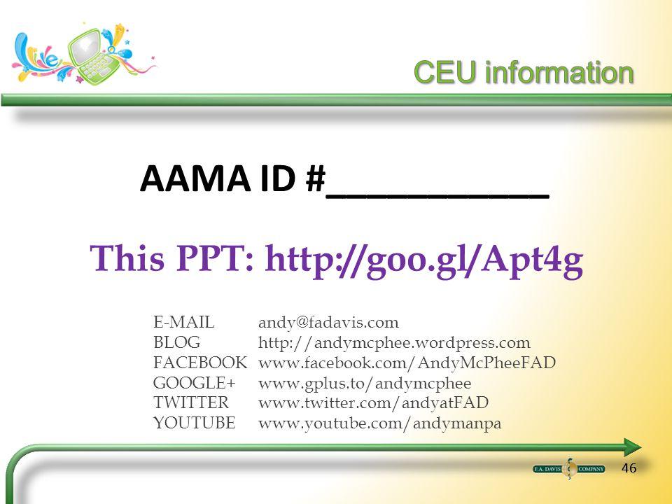 46 AAMA ID #___________ E-MAILandy@fadavis.com BLOGhttp://andymcphee.wordpress.com FACEBOOKwww.facebook.com/AndyMcPheeFAD GOOGLE+www.gplus.to/andymcphee TWITTERwww.twitter.com/andyatFAD YOUTUBEwww.youtube.com/andymanpa This PPT: http://goo.gl/Apt4g