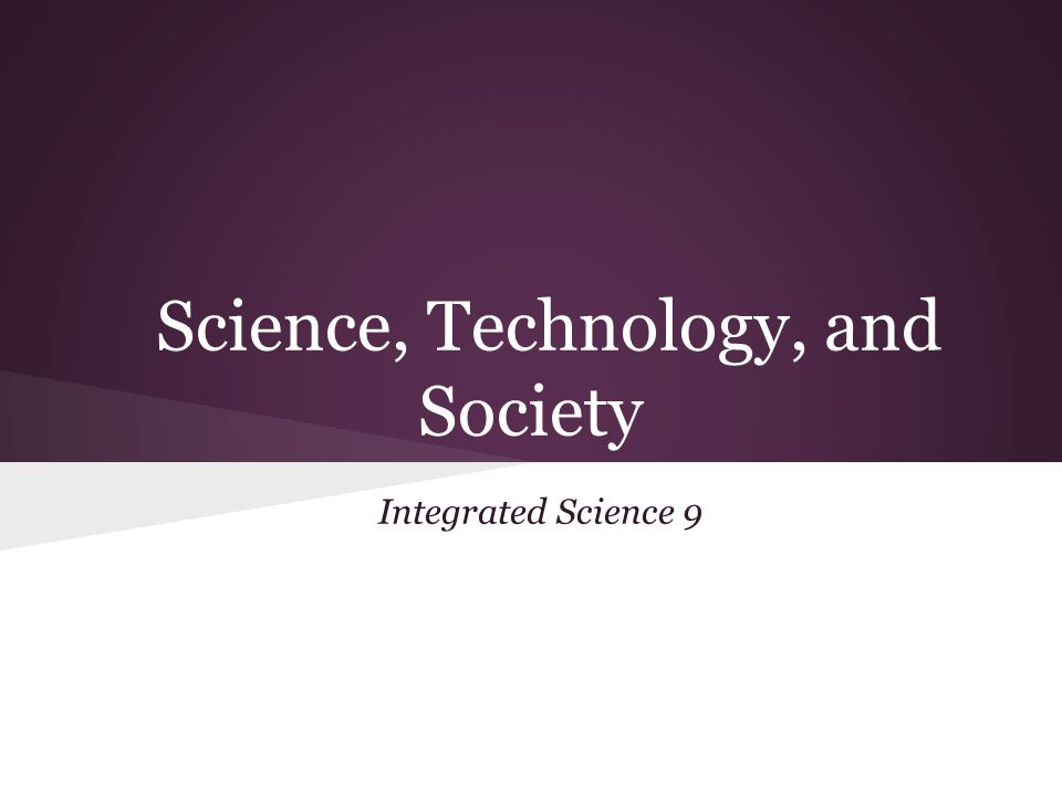 Society and Technology Science and Society are closely connected.