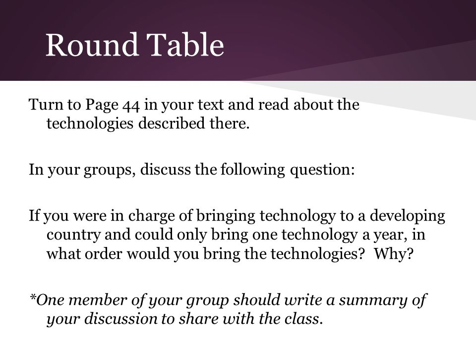 Round Table Turn to Page 44 in your text and read about the technologies described there.