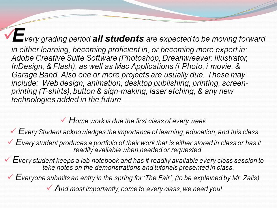 E very grading period all students are expected to be moving forward in either learning, becoming proficient in, or becoming more expert in: Adobe Creative Suite Software (Photoshop, Dreamweaver, Illustrator, InDesign, & Flash), as well as Mac Applications (i-Photo, i-movie, & Garage Band.