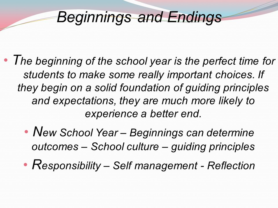Beginnings and Endings T he beginning of the school year is the perfect time for students to make some really important choices.