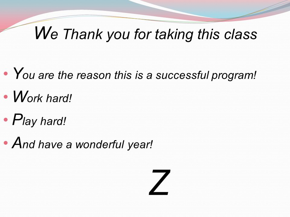 W e Thank you for taking this class Y ou are the reason this is a successful program.