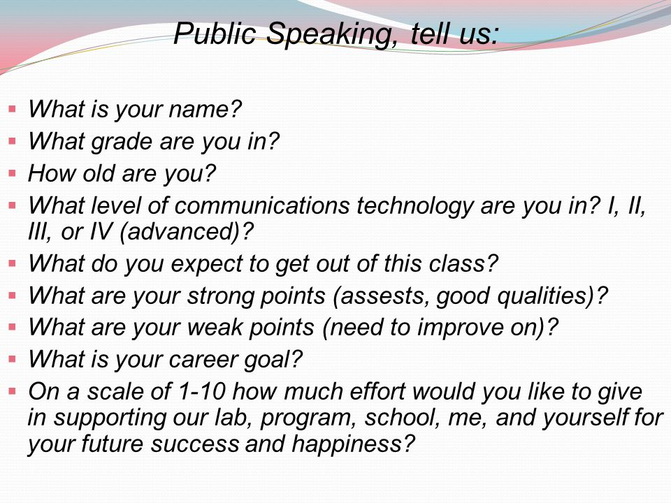 Public Speaking, tell us: What is your name. What grade are you in.