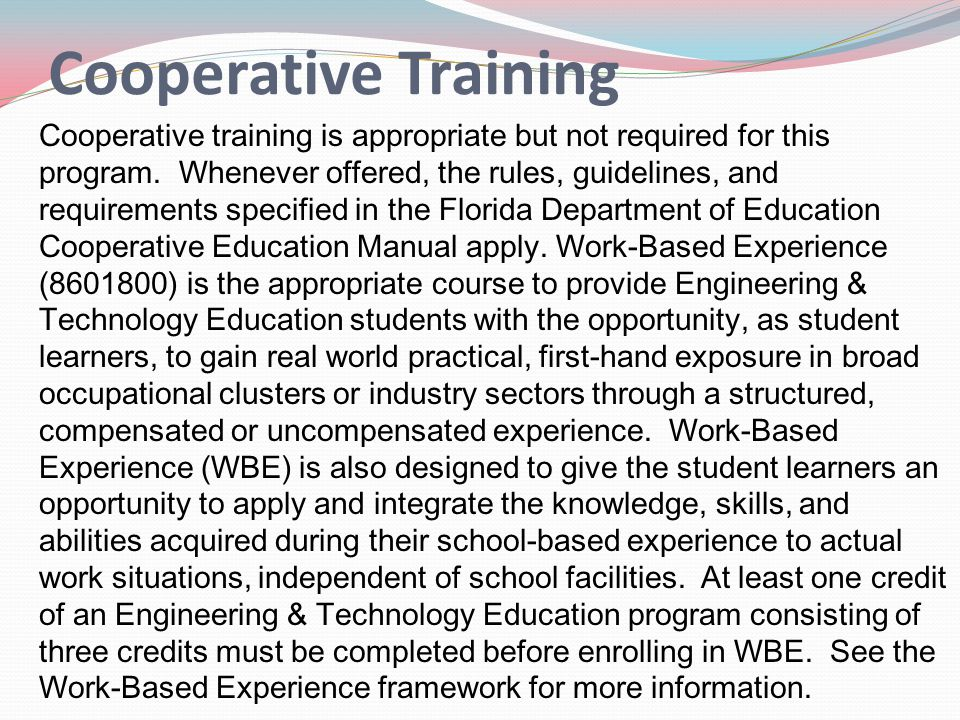 Cooperative Training Cooperative training is appropriate but not required for this program. Whenever offered, the rules, guidelines, and requirements