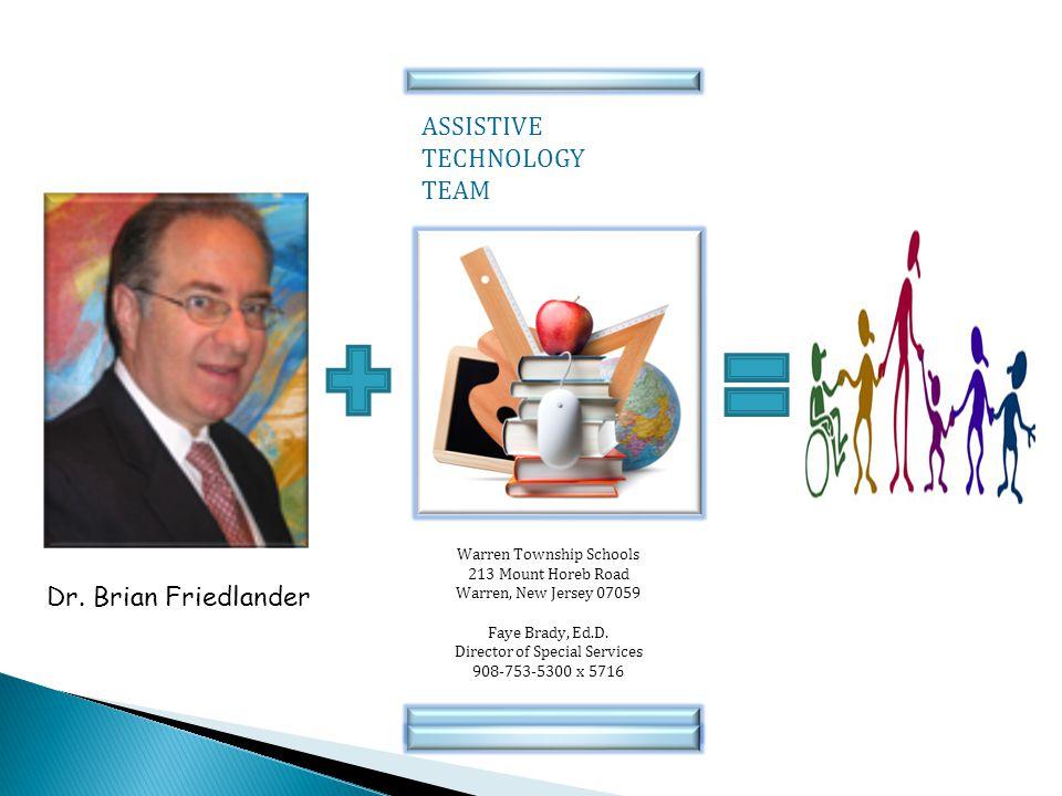 ASSISTIVE TECHNOLOGY TEAM Warren Township Schools 213 Mount Horeb Road Warren, New Jersey 07059 Faye Brady, Ed.D.