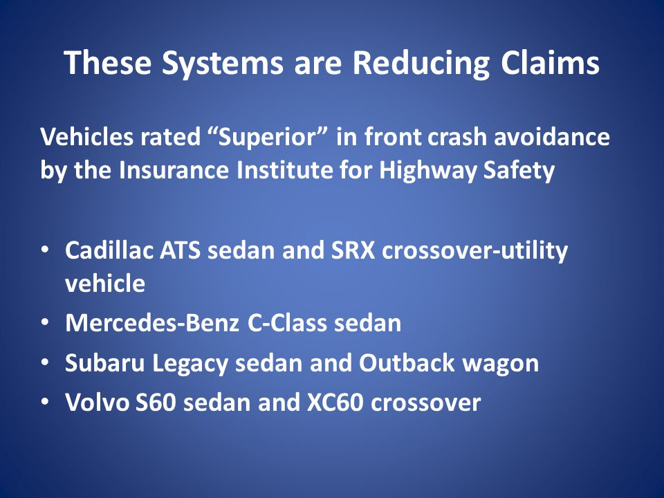 These Systems are Reducing Claims Vehicles rated Superior in front crash avoidance by the Insurance Institute for Highway Safety Cadillac ATS sedan an