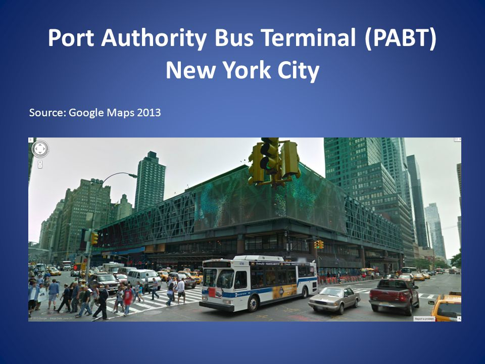Port Authority Bus Terminal (PABT) New York City Source: Google Maps 2013