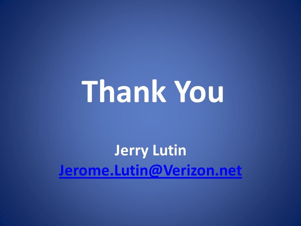 Thank You Jerry Lutin Jerome.Lutin@Verizon.net Jerome.Lutin@Verizon.net