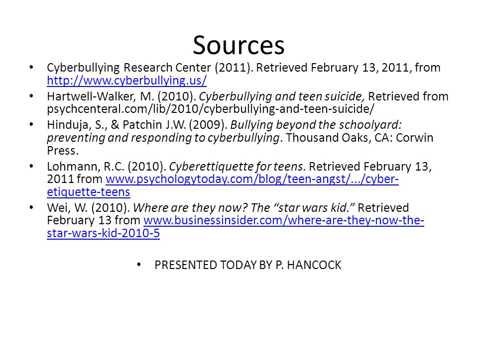 Sources Cyberbullying Research Center (2011). Retrieved February 13, 2011, from http://www.cyberbullying.us/ http://www.cyberbullying.us/ Hartwell-Wal