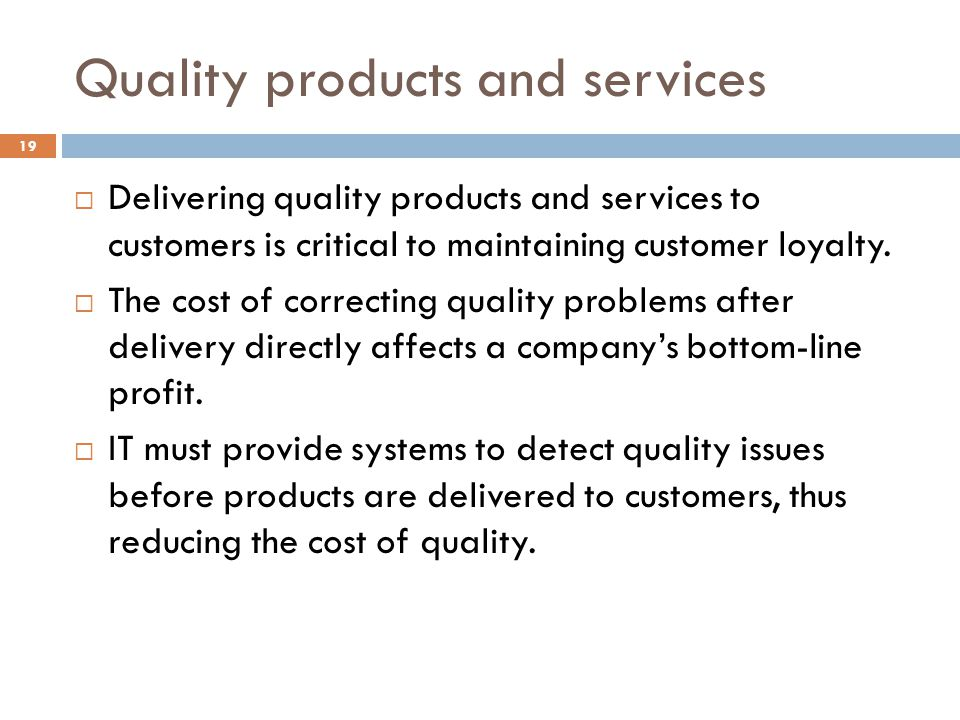 Quality products and services 19 Delivering quality products and services to customers is critical to maintaining customer loyalty.