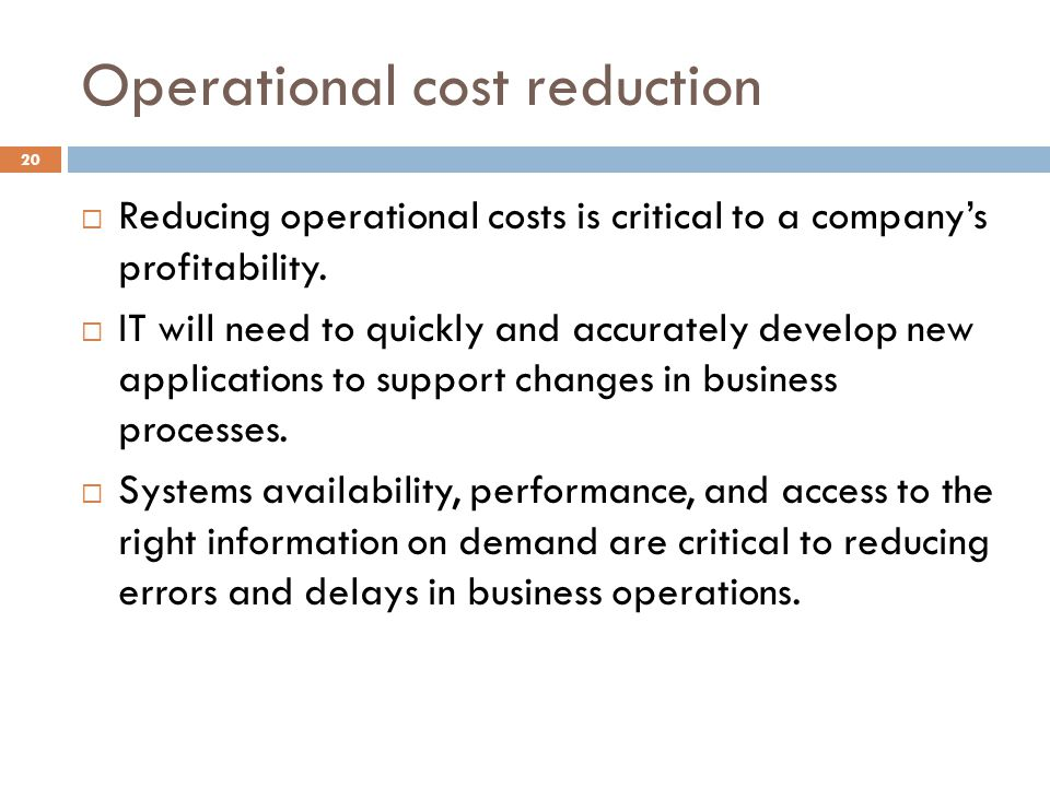 Operational cost reduction 20 Reducing operational costs is critical to a companys profitability.