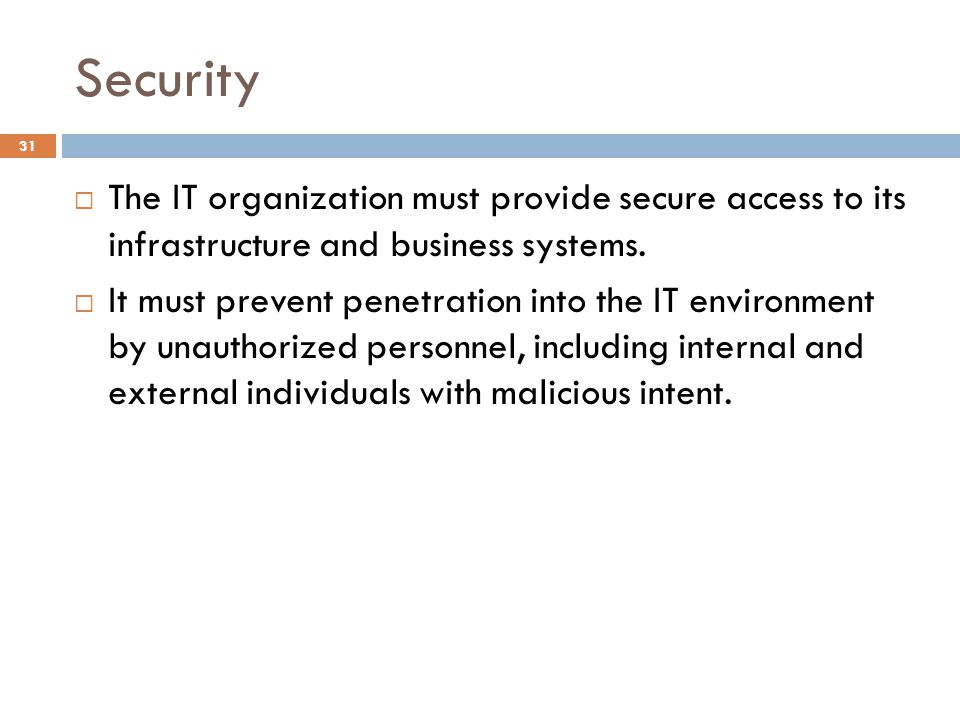 Security 31 The IT organization must provide secure access to its infrastructure and business systems.