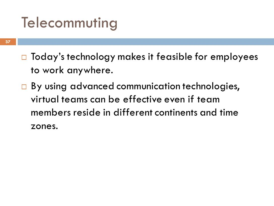 Telecommuting 37 Todays technology makes it feasible for employees to work anywhere.