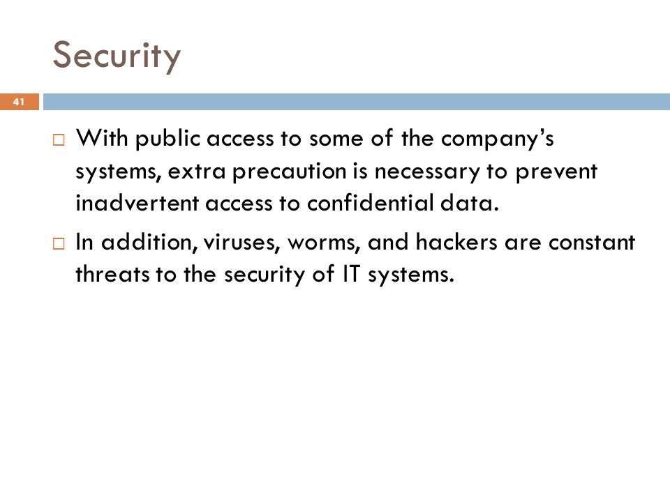 Security 41 With public access to some of the companys systems, extra precaution is necessary to prevent inadvertent access to confidential data. In a