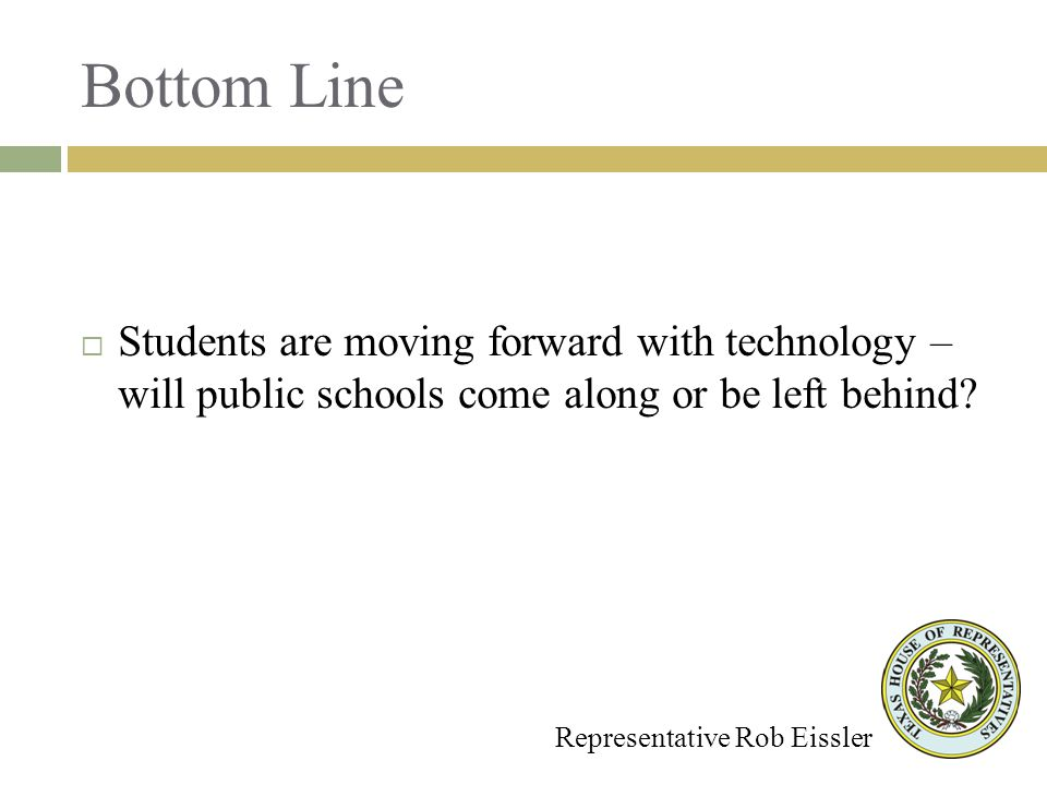 Bottom Line Representative Rob Eissler Students are moving forward with technology – will public schools come along or be left behind?
