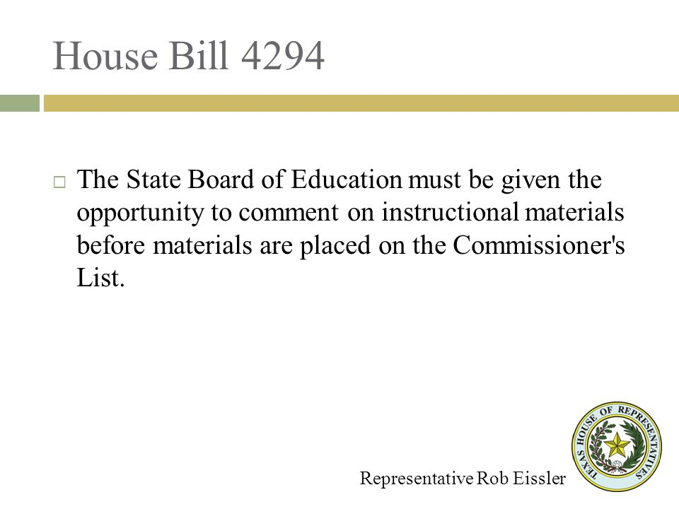 House Bill 4294 Representative Rob Eissler The State Board of Education must be given the opportunity to comment on instructional materials before materials are placed on the Commissioner s List.
