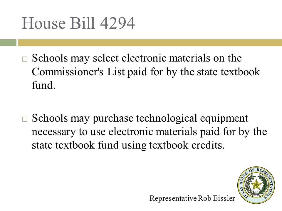 House Bill 4294 Representative Rob Eissler Schools may select electronic materials on the Commissioner s List paid for by the state textbook fund.