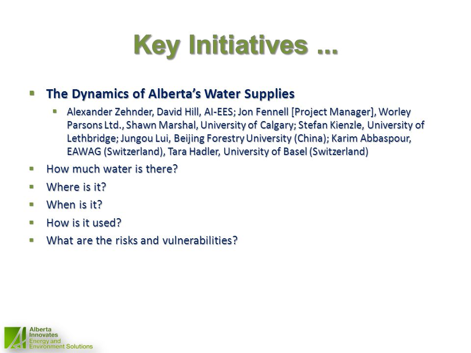 The Dynamics of Albertas Water Supplies The Dynamics of Albertas Water Supplies Alexander Zehnder, David Hill, AI-EES; Jon Fennell [Project Manager],