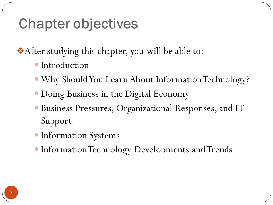 Chapter objectives After studying this chapter, you will be able to: Introduction Why Should You Learn About Information Technology? Doing Business in