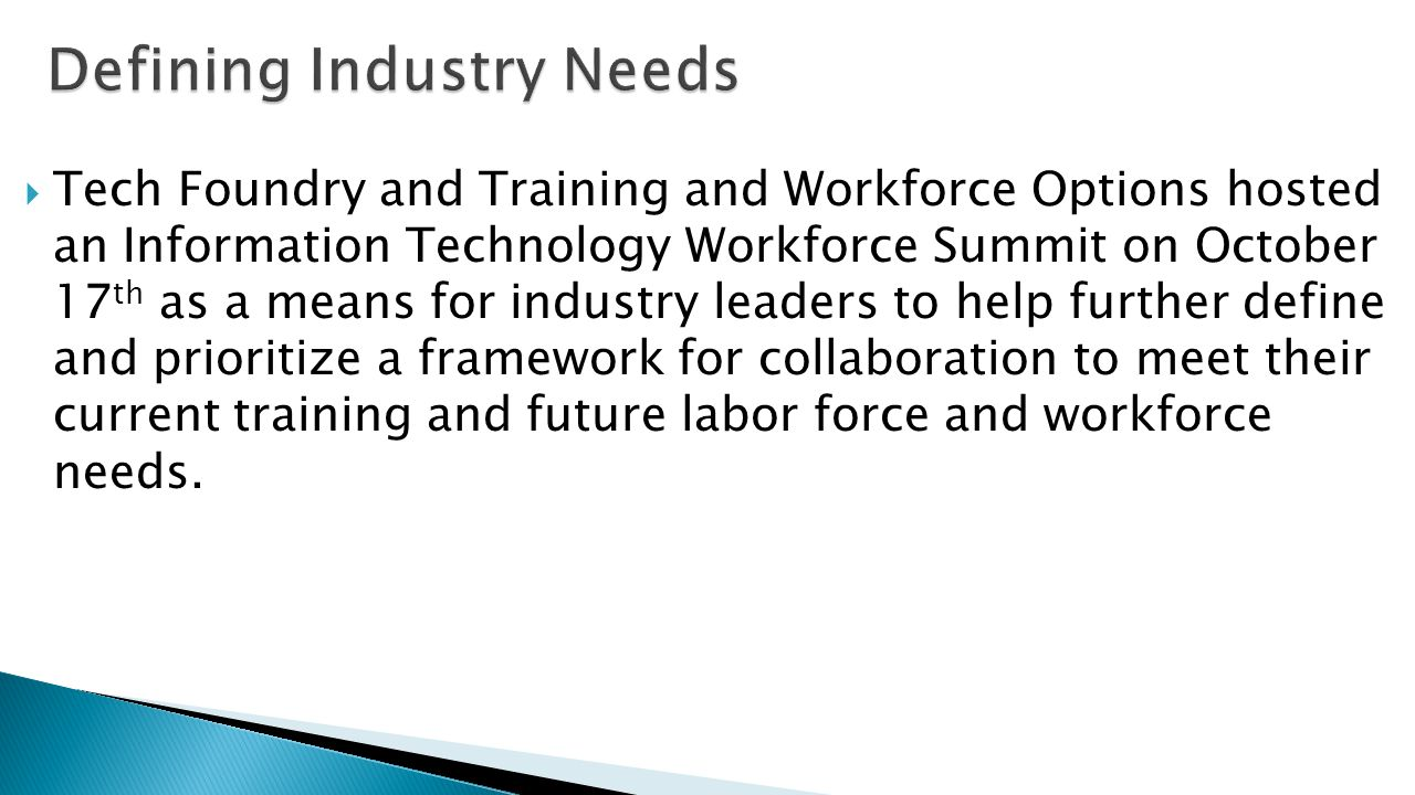 Tech Foundry and Training and Workforce Options hosted an Information Technology Workforce Summit on October 17 th as a means for industry leaders to