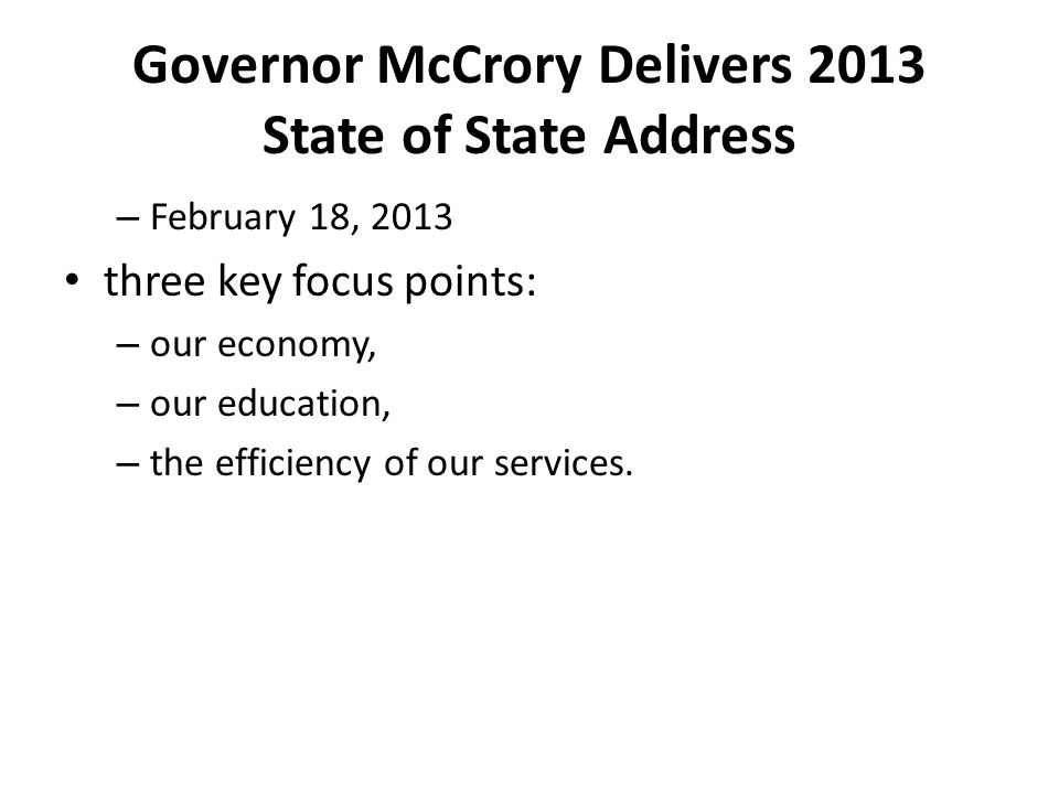 Governor McCrory Delivers 2013 State of State Address – February 18, 2013 three key focus points: – our economy, – our education, – the efficiency of