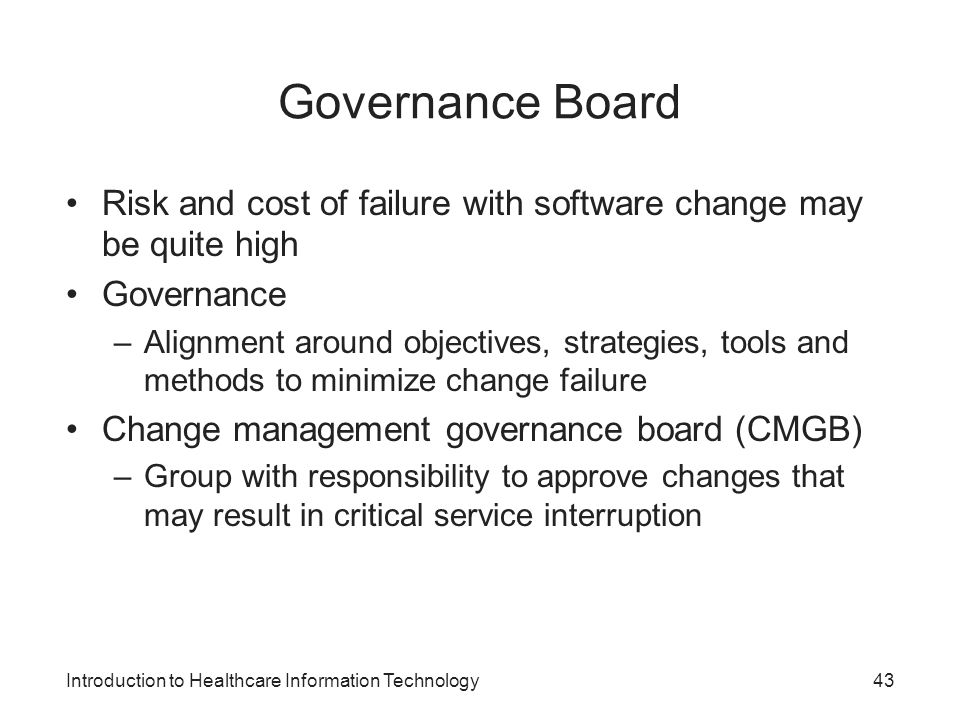 Introduction to Healthcare Information Technology Governance Board Risk and cost of failure with software change may be quite high Governance –Alignme