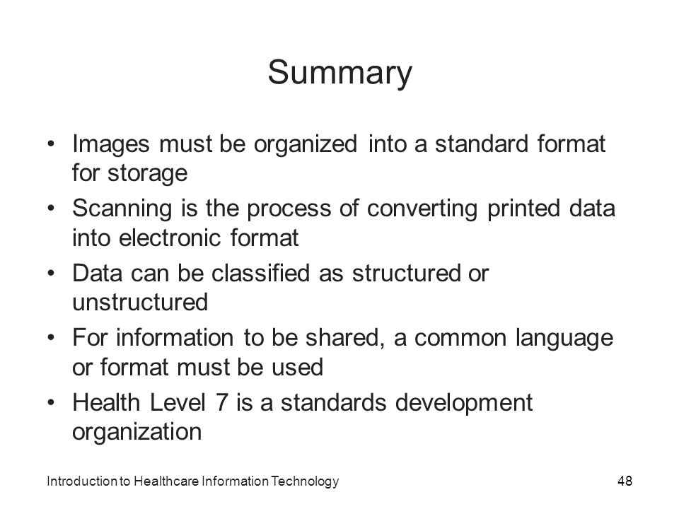 Introduction to Healthcare Information Technology Summary Images must be organized into a standard format for storage Scanning is the process of conve