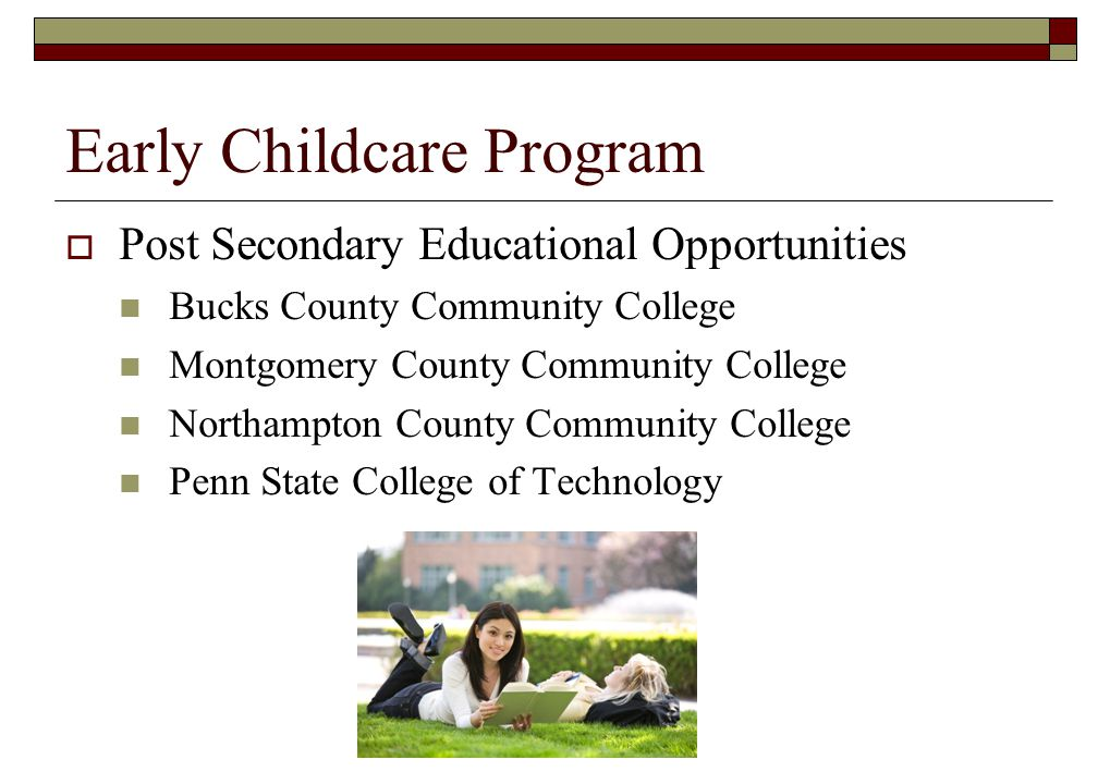 Early Childcare Program Post Secondary Educational Opportunities Bucks County Community College Montgomery County Community College Northampton County