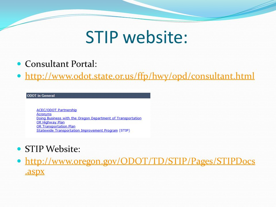 STIP website: Consultant Portal: http://www.odot.state.or.us/ffp/hwy/opd/consultant.html STIP Website: http://www.oregon.gov/ODOT/TD/STIP/Pages/STIPDocs.aspx http://www.oregon.gov/ODOT/TD/STIP/Pages/STIPDocs.aspx