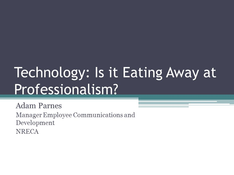 Technology: Is it Eating Away at Professionalism.